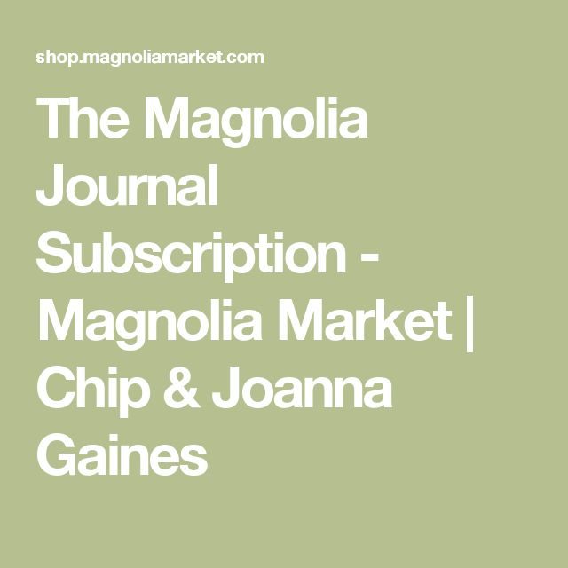 The Magnolia Journal Subscription - Magnolia Market   Chip & Joanna Gaines
