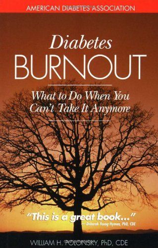 (good book!) Diabetes Burnout: What to Do When You Can't Take It Anymore by William H. Polonsky Ph.D.