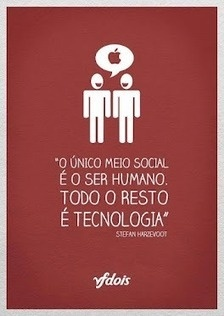 O único meio social é o ser humano. Todo o resto é Tecnologia