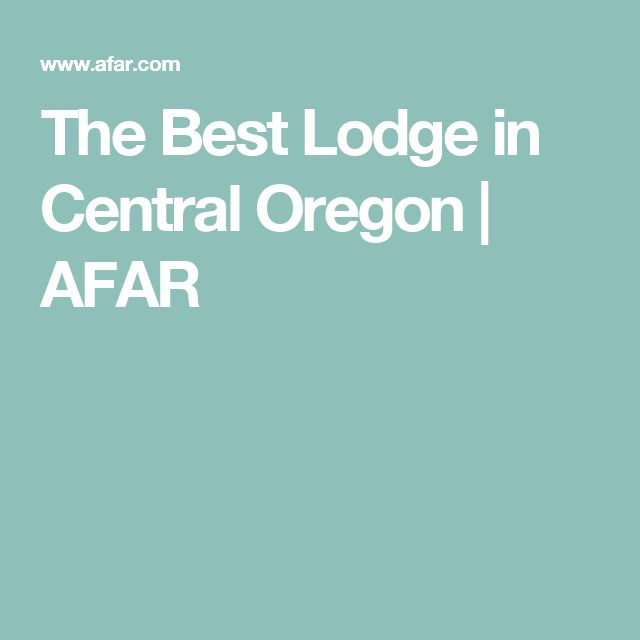 The Best Lodge in Central Oregon | AFAR
