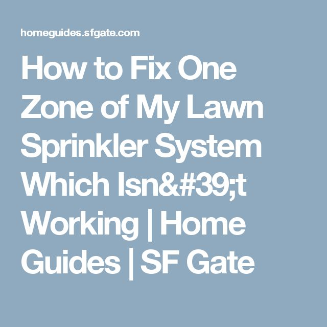 How to Fix One Zone of My Lawn Sprinkler System Which Isn't Working   Home Guides   SF Gate