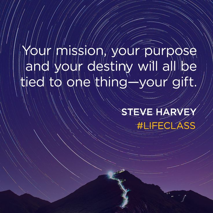 """""""Your mission, your purpose and your destiny will all be tied to one thing — your gift."""""""