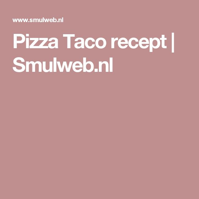 Pizza Taco recept | Smulweb.nl