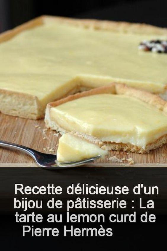 Recette délicieuse d'un bijou de pâtisserie : La tarte au lemon curd de Pierre Hermès