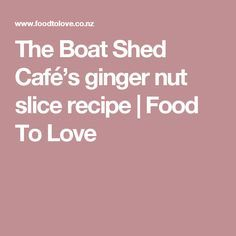 The Boat Shed Café's ginger nut slice recipe | Food To Love