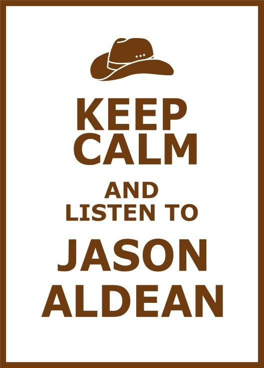 Keep Calm and Listen to Jason Aldean <3