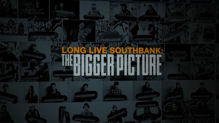 Long Live Southbank: The Bigger Picture