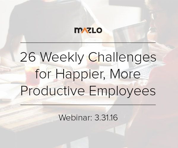 """Thank you to everyone who joined our webinar, """"26 Weekly Challenges for Happier, More Productive Employees!"""" Reach out to us at Mazlo if you're interested in seeing the webinar recording. We'd be happy to share it with you!"""