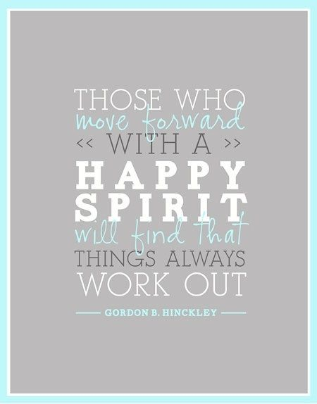 Those who move forward with a happy spirit will find that things always... | Gordon B. Hinckley Picture Quotes | Quoteswave