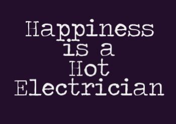Happiness Is A Hot Electrician #Electrician #quote
