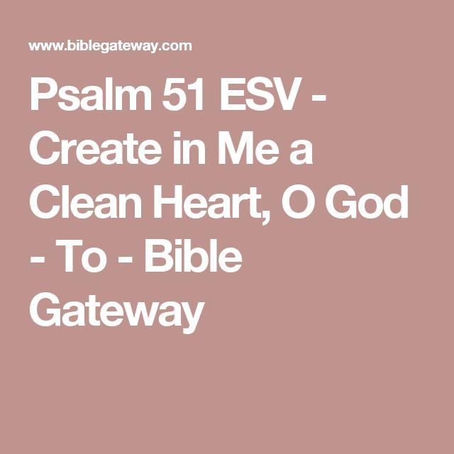 Psalm 51 ESV - Create in Me a Clean Heart, O God - To - Bible Gateway