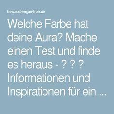 Welche Farbe hat deine Aura? Mache einen Test und finde es heraus - ☼ ✿ ☺ Informationen und Inspirationen für ein Bewusstes, Veganes und (F)rohes Leben ☺ ✿ ☼
