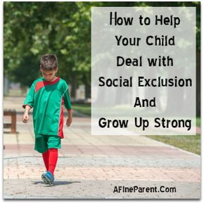 How to Help Your Child Deal with Social Exclusion And Grow Up Strong - A Fine Parent