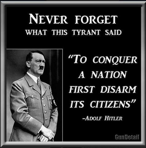 Hitler quote... Obama to follow in footsteps of Hitler, Stalin with 'executive order' disarmament of the American people...