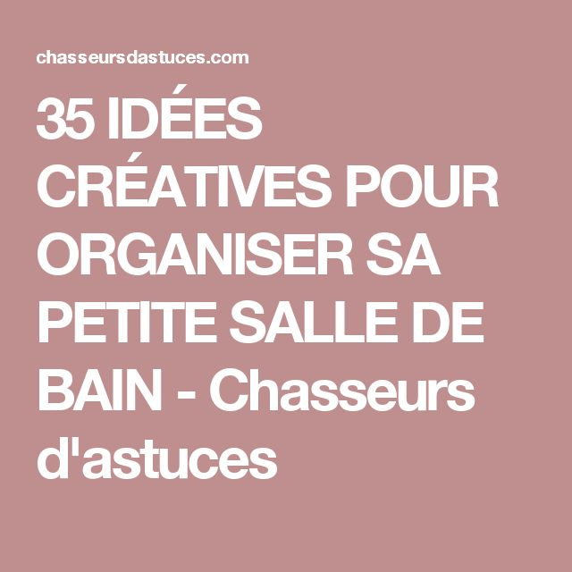 35 id es cr atives pour organiser sa petite salle de bain chasseurs d 39 astuces deco petite - Organiser sa salle de bain ...