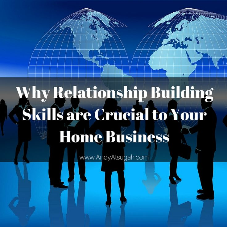 Learn Relationship Building Skills for Your Home Business