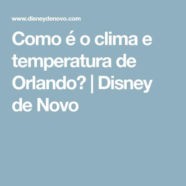 Como é o clima e temperatura de Orlando? | Disney de Novo