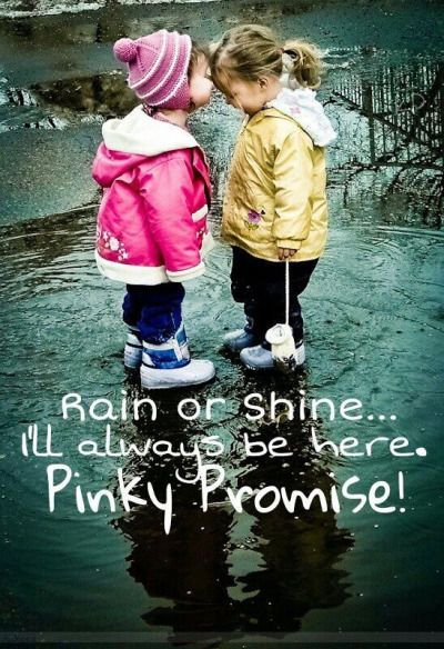 Rain Or Shine, I'll Always Be Here. Pinky Promise quotes quote friend friendship quotes friend quotes