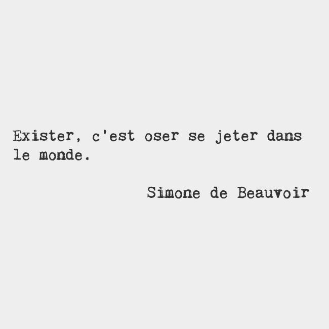 To exist is to dare to throw oneself into the world. — Simone de Beauvoir…