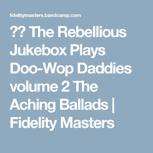 ▶︎ The Rebellious Jukebox Plays Doo-Wop Daddies volume 2 The Aching Ballads | Fidelity Masters