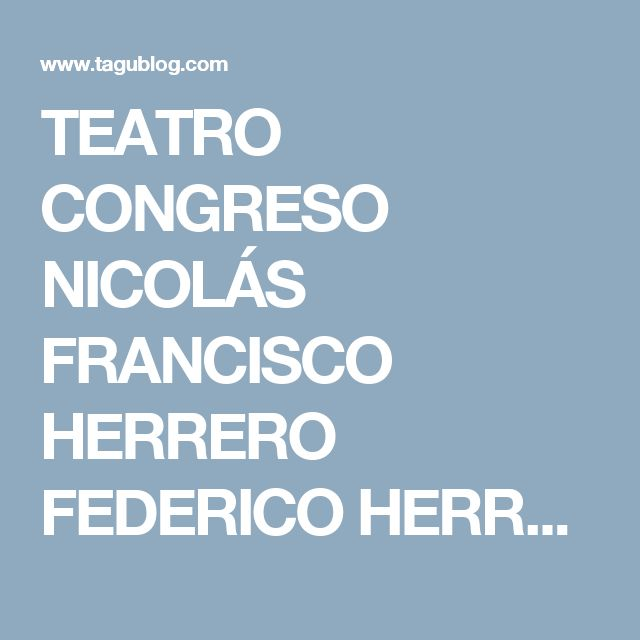 TEATRO CONGRESO NICOLÁS FRANCISCO HERRERO FEDERICO HERRERO