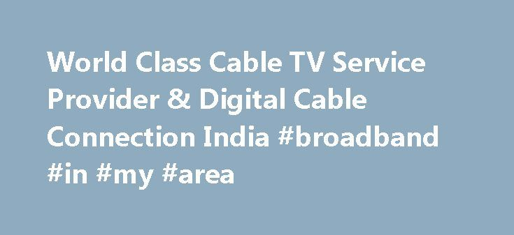 "World Class Cable TV Service Provider & Digital Cable Connection India #broadband #in #my #area http://broadband.remmont.com/world-class-cable-tv-service-provider-digital-cable-connection-india-broadband-in-my-area/  #cable broadband service # TERMS AND CONDITIONS (T & C) TERMS AND CONDITIONS (T & C) DEN Networks Limited (CIN: L92490DL2007PLC165673), a company incorporated under the laws of India, having its registered office at 236, Okhla Industrial Area, Phase-III, New Delhi -110 020 (""DEN…"