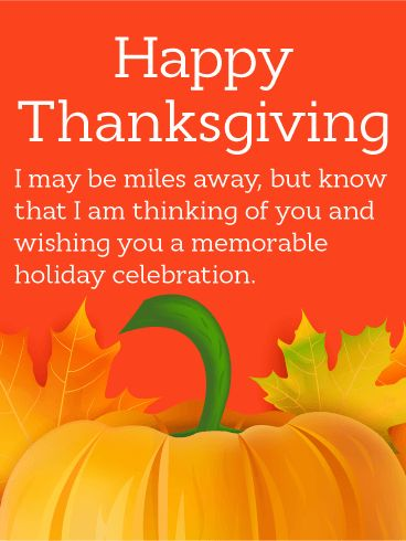 Thinking of You! Thanksgiving Card: We can't always be there to share in a Thanksgiving feast with family and friends, but we can let them know we are thinking of them and sending along our thanks. This heartfelt Thanksgiving card is perfect for anyone separated from the people they love this year. A vibrant background and charming pumpkin and leaf design adds a warmth to the beautiful sentiment above: a wish for them to have an unforgettable celebration.