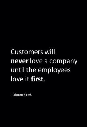 """Customers will never love a company until the employees love it first."" ~Simon #Sinek"