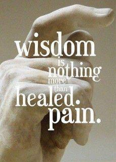 Wisdom: Thoughts, Healing Pain, Life Lessons, Wisdom Quotes, Truths, Things, Living, Inspiration Quotes, True Stories