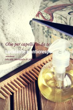 olio, capelli, anticrespo, lucidante, fatto in casa, oil, hair, antifizz, hairecare, natural beauty, bellezza naturale, homemade, handmade, essential oil, ylang ylan