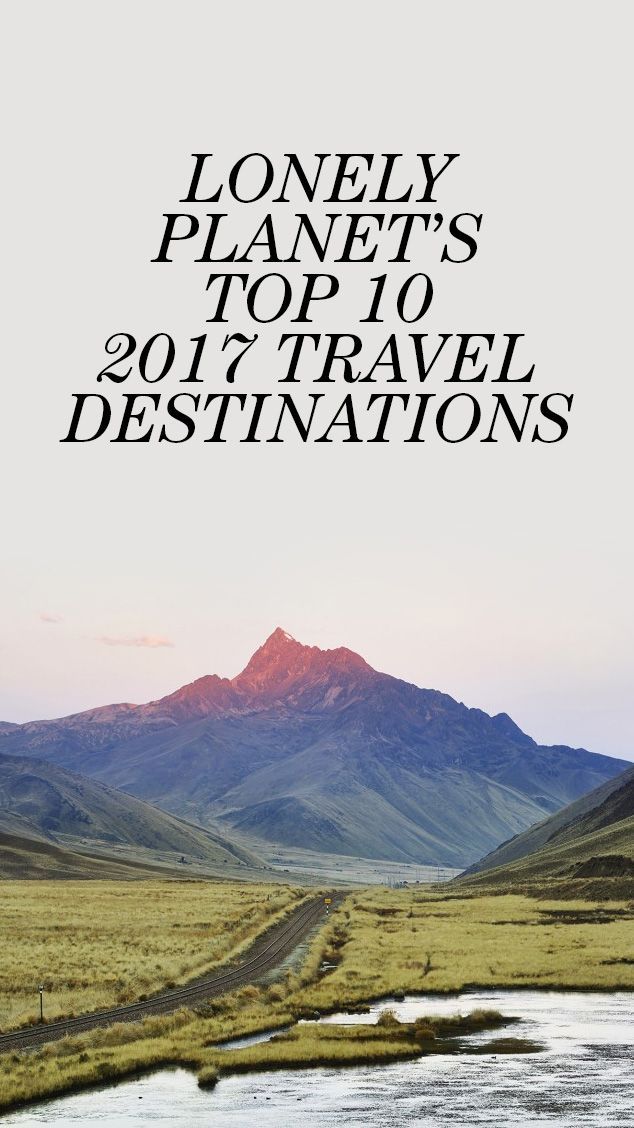 Lonely Planet's 2017 Top Travel Destinations Worldwide: The people at Lonely Planet, who are the travel experts (not that it needs explaining), have pulled together the 10 biggest openings of the year—new destinations that are worth whatever it takes to get there. And there's something for everyone: museums, hiking trails, cruises, and an, er, earthquake simulator.  |  coveteur.com