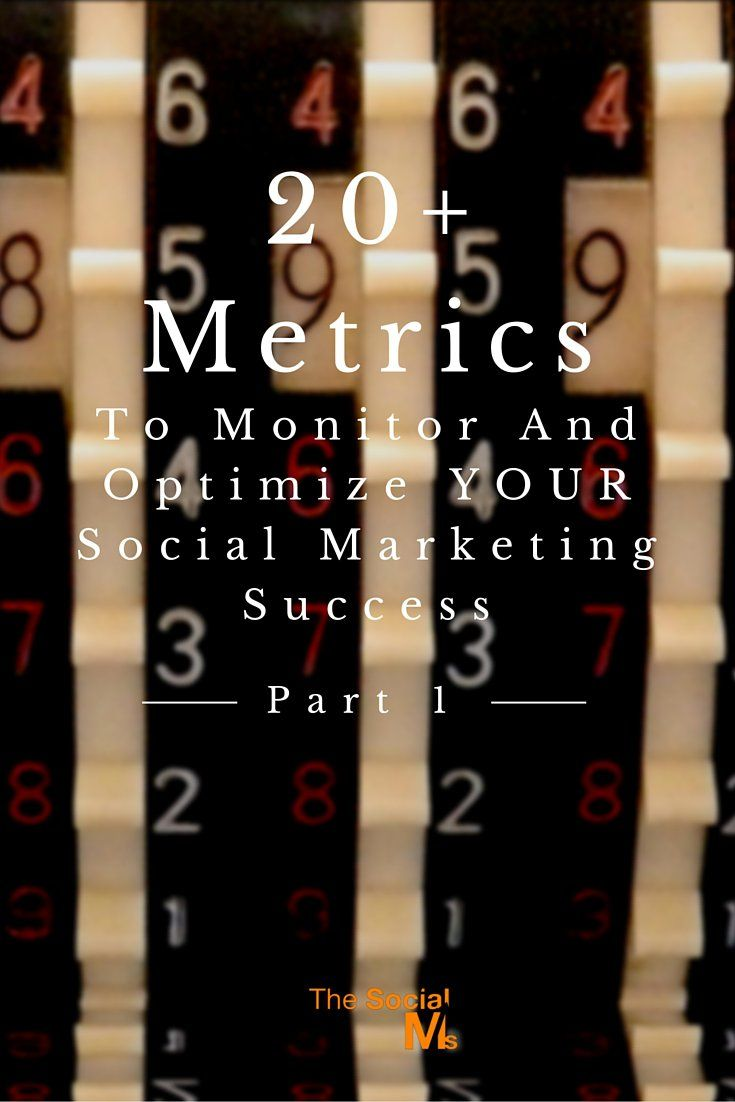 20+ Metrics To Monitor And Optimize YOUR Social Marketing Success More on http://blog.thesocialms.com/