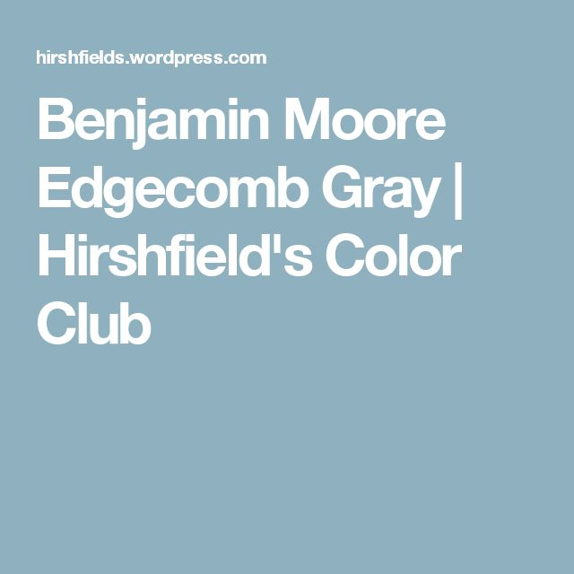 Hirshfield S Color Club: 17 Best Ideas About Benjamin Moore Edgecomb Gray On