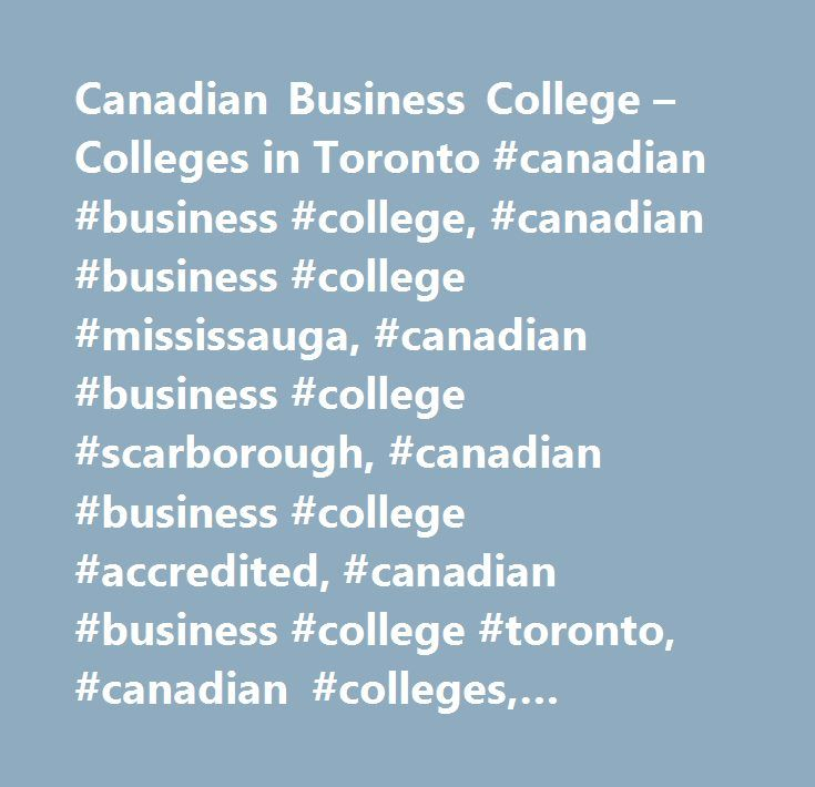 Canadian Business College – Colleges in Toronto #canadian #business #college, #canadian #business #college #mississauga, #canadian #business #college #scarborough, #canadian #business #college #accredited, #canadian #business #college #toronto, #canadian #colleges, #canadian #business #programs, #colleges #in #toronto, #toronto #business #college #scarborough, #toronto #school #of #business, #private #colleges #in #toronto, #toronto #universities, #study #abroad #in #canada, #colleges #in…