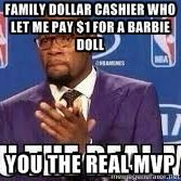 Family dollar cashier who let me pay $1 for a Barbie doll You the real MVP  | You the real mvp meme