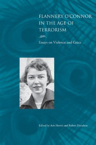 Flannery O'Connor in the Age of Terrorism: Essays on Viol...