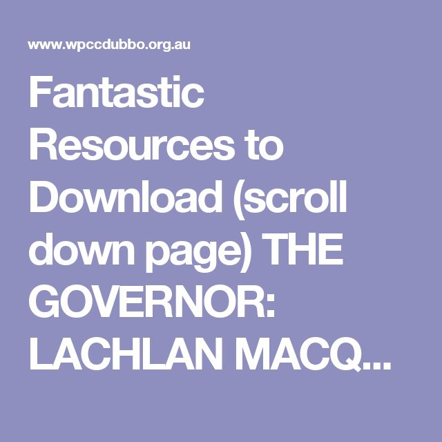 Fantastic Resources to Download (scroll down page) THE GOVERNOR: LACHLAN MACQUARIE 1810 TO 1821 Governor Macquarie in shaping NSW and the fledgling colony of Australia. Lachlan Macquarie was the fifth Governor of NSW appointed in 1809 and is often portrayed as one of the Colony's most visionary and effective leaders. featuring documents and objects from his life and times, The Governor will look at the impact this dour...