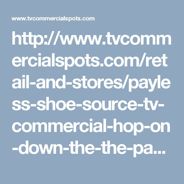 http://www.tvcommercialspots.com/retail-and-stores/payless-shoe-source-tv-commercial-hop-on-down-the-the-payless-easter-sale-save-on-easter-styles-for-the-whole-family-make-hearts-go-bloom-i-just-want-your-kiss-boy-kiss-boy-everyone-loves-t/