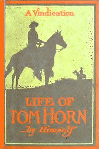 Life of Tom Horn (Illustrated Edition): A Vindication (Western Cowboy Classics Book 85) by [Horn, Tom]