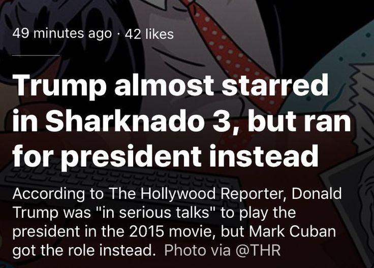 In some alternate timeline Trump is still president but things are far better. He's president in Sharknado 3.