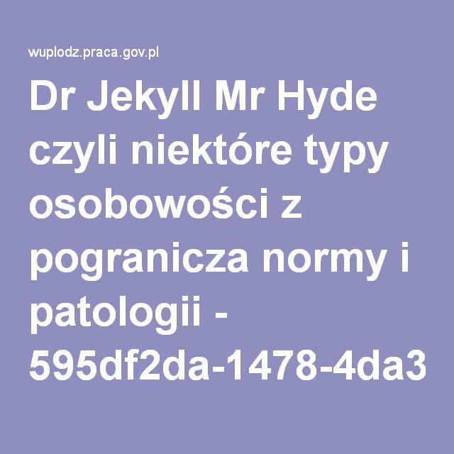 Dr Jekyll Mr Hyde czyli niektóre typy osobowości z pogranicza normy i patologii - 595df2da-1478-4da3-99fa-44a460c66f8a