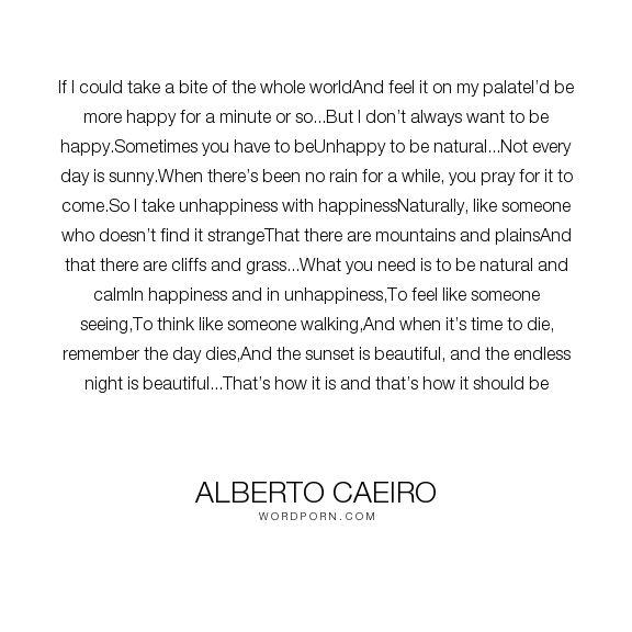 """Alberto Caeiro – """"Wenn ich einen Bissen von der ganzen Welt nehmen und es auf meinem Kumpel fühlen könnte … – WordPorn"""