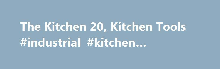 The Kitchen 20, Kitchen Tools #industrial #kitchen #equipment http://kitchen.remmont.com/the-kitchen-20-kitchen-tools-industrial-kitchen-equipment/  #kitchen tools # Kitchen Tools This is what we call The Kitchen 20. Useful, multipurpose utensils that make cooking enjoyable. Earlier in life, my kitchen consisted of a dull knife, one wooden spoon and a metal bowl. I still cooked with adventure, but everything was twice as hard and successful results were not guaranteed! These...