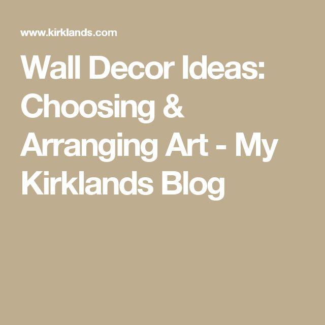 Wall Decor Ideas: Choosing & Arranging Art - My Kirklands Blog