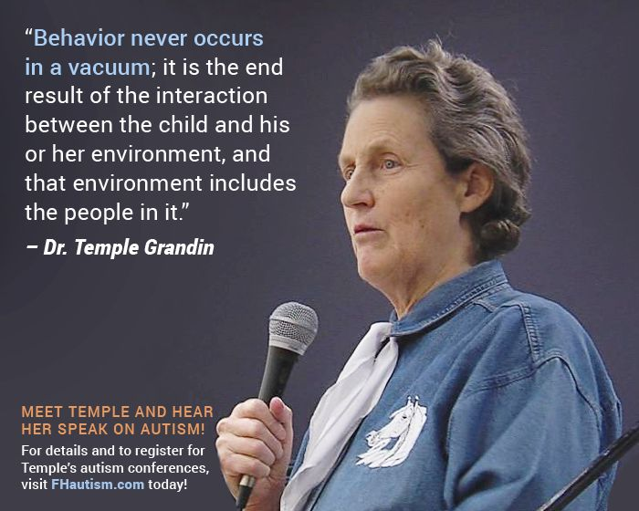 """""""Behavior never occurs in a vacuum; it is the end result of the interaction between the child and his or her environment, and that environment includes the people in it."""" - Dr. Temple Grandin"""