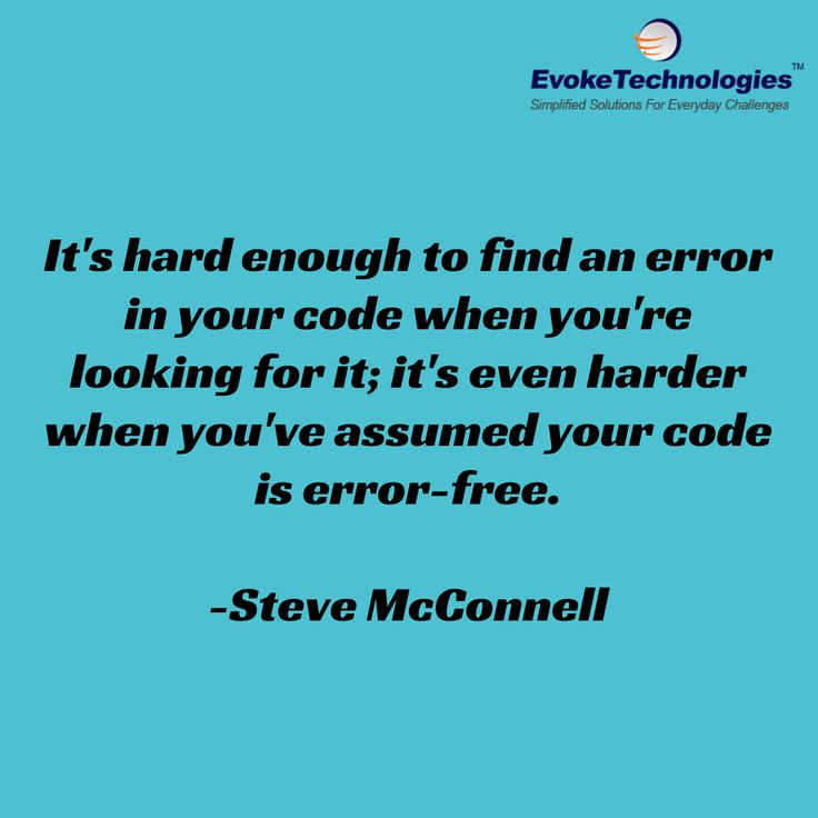 It's hard enough to find an error in your code when you're looking for it; it's even harder when you've assumed your code is error-free. - Steve McConnell #testing #qa #code