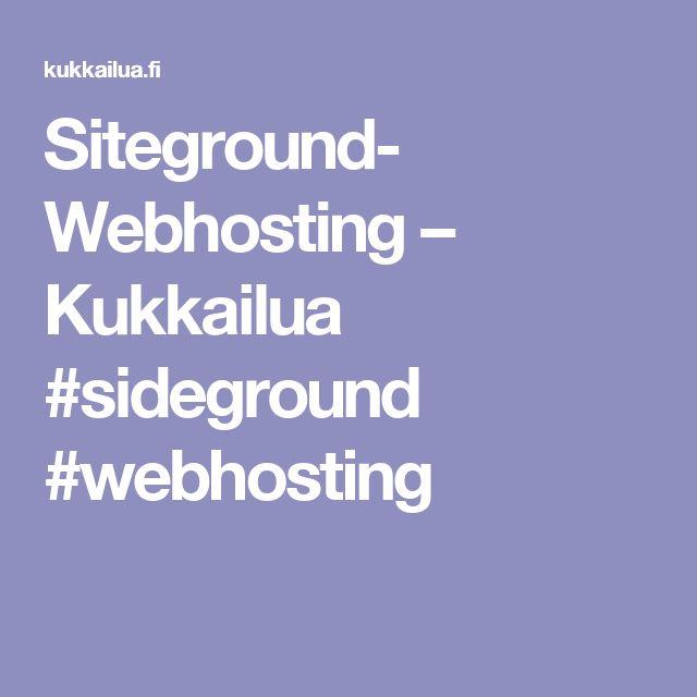 Siteground- Webhosting – Kukkailua #sideground #webhosting