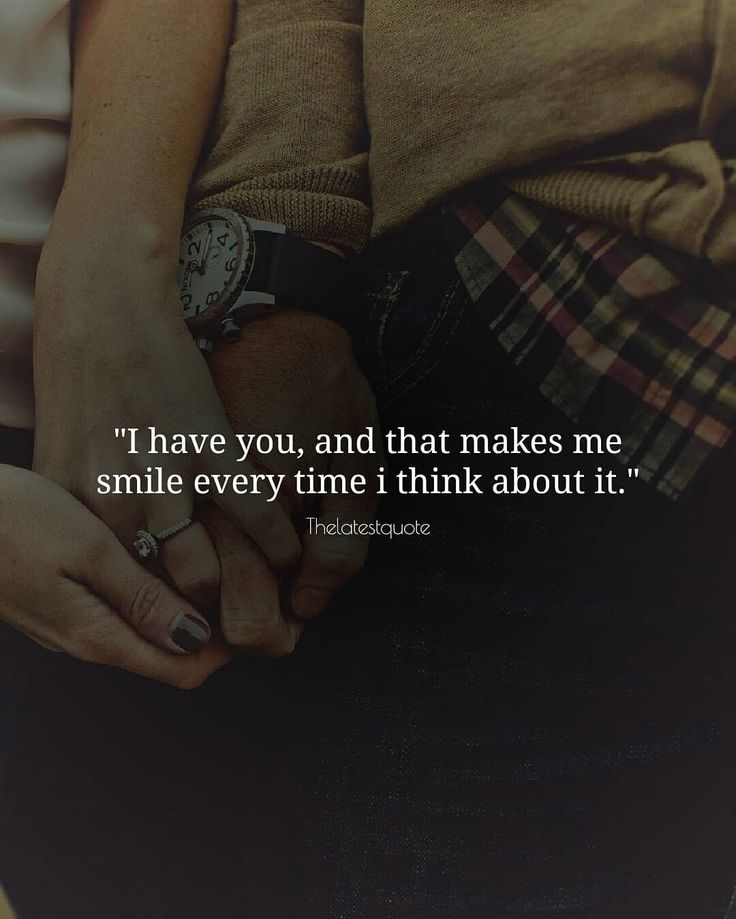 """I have you, and that makes me smile every time i think about it."" . . #thelatestquote #love"