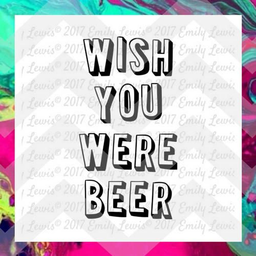 Wish You Were Beer SVG - Beer SVGs - Funny SVGs -…