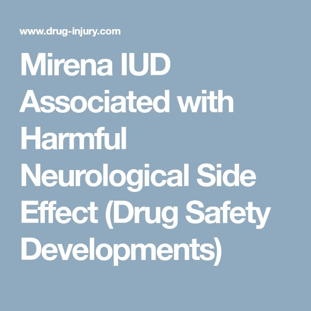 Mirena IUD Associated with Harmful Neurological Side Effect (Drug Safety Developments)